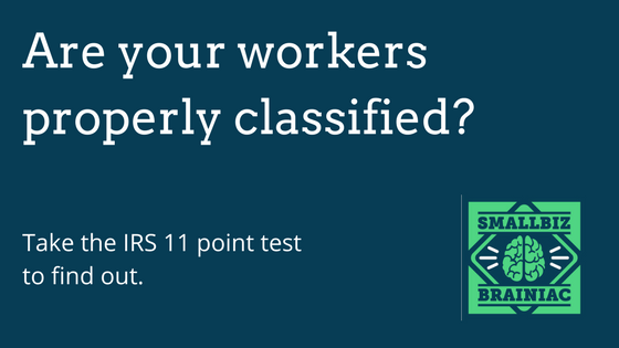 Are your workers properly classified? Take the IRS Common Law Rule 11 point test to find out.
