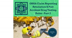OSHA Claim Reporting Retaliation & Post Accident Drug Testing Rules